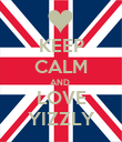 KEEP CALM AND  LOVE YIZZLY - Personalised Poster small
