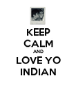 KEEP CALM AND LOVE YO INDIAN - Personalised Poster large