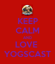 KEEP CALM AND LOVE  YOGSCAST - Personalised Poster small