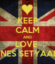 KEEP CALM AND LOVE  YOHANNES SETYAADMAJA  - Personalised Poster large