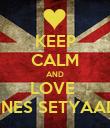 KEEP CALM AND LOVE  YOHANNES SETYAADMAJA  - Personalised Poster large