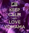 KEEP CALM AND LOVE YOMAMA - Personalised Poster large