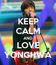 KEEP CALM AND LOVE YONGHWA - Personalised Poster large