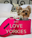 KEEP CALM AND LOVE YORKIES - Personalised Poster large