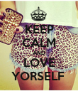 KEEP CALM AND LOVE YORSELF  - Personalised Poster large