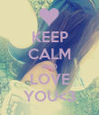 KEEP CALM AND LOVE YOU<3 - Personalised Poster large