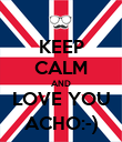 KEEP CALM AND LOVE YOU ACHO:-) - Personalised Poster large