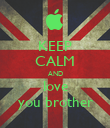 KEEP CALM AND love you brother - Personalised Poster large