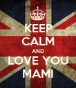 KEEP CALM AND LOVE YOU MAMI - Personalised Poster large