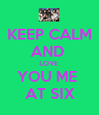 KEEP CALM AND  LOVE  YOU ME  AT SIX - Personalised Poster large