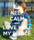KEEP CALM AND LOVE YOU  MY PRINCE - Personalised Poster large