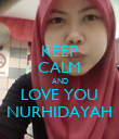 KEEP CALM AND LOVE YOU NURHIDAYAH - Personalised Poster large