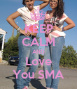 KEEP CALM AND Love You SMA - Personalised Poster large