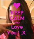 KEEP CALM AND Love You ! :X  - Personalised Poster large
