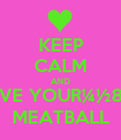 KEEP CALM AND LOVE YOUR¼½8,P;  MEATBALL - Personalised Poster large