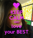 KEEP CALM AND love your BEST - Personalised Poster large