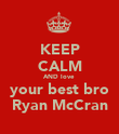 KEEP CALM AND love  your best bro Ryan McCran - Personalised Poster large