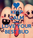 KEEP CALM AND LOVE YOUR BEST BUD - Personalised Poster large