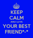 KEEP CALM AND LOVE YOUR BEST FRIEND*-* - Personalised Poster large