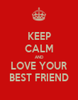 KEEP CALM AND LOVE YOUR BEST FRIEND - Personalised Poster large
