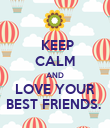KEEP CALM AND LOVE YOUR BEST FRIENDS.  - Personalised Poster large