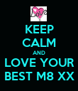 KEEP CALM AND LOVE YOUR BEST M8 XX - Personalised Poster large