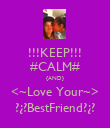 !!!KEEP!!! #CALM# {AND} <~Love Your~> ?¿?BestFriend?¿? - Personalised Poster large