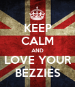 KEEP CALM AND LOVE YOUR BEZZIES - Personalised Poster large