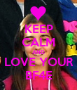 KEEP CALM AND LOVE YOUR BF4E - Personalised Poster large