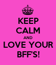 KEEP CALM AND LOVE YOUR BFF'S! - Personalised Poster large