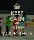 KEEP CALM AND LOVE YOUR BFF 'S - Personalised Poster large