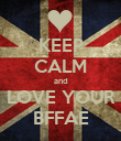 KEEP CALM and LOVE YOUR BFFAE - Personalised Poster large