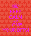 KEEP CALM AND LOVE YOUR BFFS! - Personalised Poster large