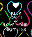 KEEP CALM AND LOVE YOUR BIG SISTER - Personalised Poster large