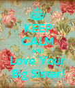 KEEP CALM AND Love Your Big Sister! - Personalised Poster large
