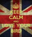 KEEP CALM AND LOVE YOUR BIRD - Personalised Poster large