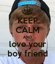 KEEP CALM AND love your boy friend - Personalised Poster large