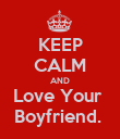 KEEP CALM AND Love Your  Boyfriend.  - Personalised Poster large