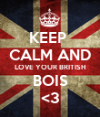 KEEP  CALM AND LOVE YOUR BRITISH BOIS <3 - Personalised Poster large