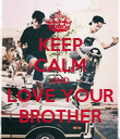 KEEP CALM AND LOVE YOUR BROTHER - Personalised Poster large