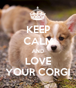 KEEP CALM AND LOVE YOUR CORGI - Personalised Poster large