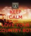 KEEP CALM AND LOVE YOUR COUNTRY BOY - Personalised Poster large