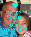 KEEP CALM AND LOVE YOUR DAD! - Personalised Poster large