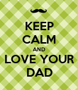 KEEP CALM AND LOVE YOUR DAD - Personalised Poster large