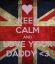 KEEP CALM AND LOVE YOUR DADDY <3 - Personalised Poster large