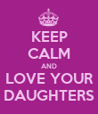 KEEP CALM AND LOVE YOUR DAUGHTERS - Personalised Poster large
