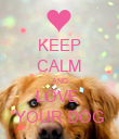 KEEP CALM AND LOVE  YOUR DOG - Personalised Poster large