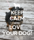 KEEP CALM AND LOVE  YOUR DOG! - Personalised Poster large