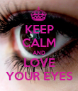 KEEP CALM AND LOVE YOUR EYES - Personalised Poster large