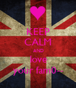 KEEP CALM AND love your fam0-- - Personalised Poster large